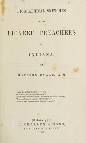 Biographical sketches of the pioneer preachers of Indiana.