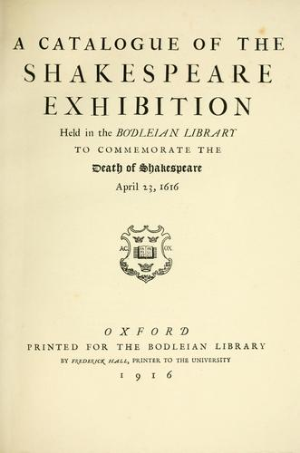 Download A catalogue of the Shakespeare exhibition held in the Bodleian library to commemorate the death of Shakespeare, April 23, 1616.
