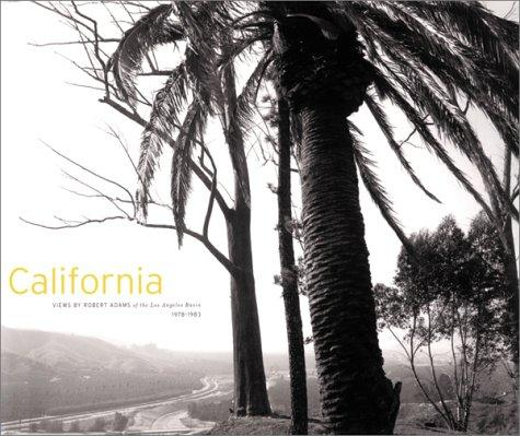 California: Views by Robert Adams of the Los Angeles Basin, 1978-1983, Adams, Robert (Photographer); Hass, Robert (Contributor)