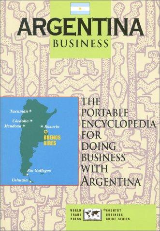 Image for Argentina Business: The Portable Encyclopedia For Doing Business with Argentina (World Trade Press Country Business Guides)