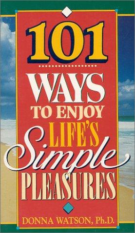 Download 101 Ways to Enjoy Life's Simple Pleasures