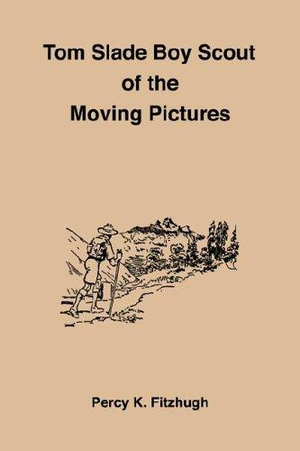 Tom Slade Boy Scout of the Moving Pictures