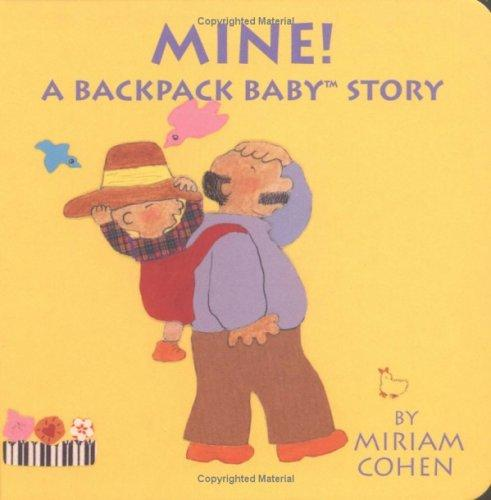 Mine! A Backpack Baby Story (Backpack Baby Books)