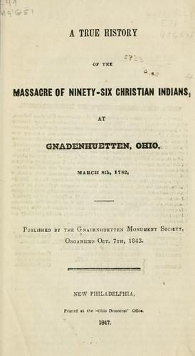 Download A true history of the massacre of ninety-six Christian Indians, at Gnadenhuetten, Ohio, March 8th, 1782