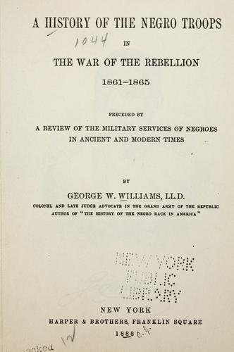 Download A history of the Negro troops in the War of the Rebellion, 1861-1865