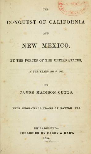 The conquest of California and New Mexico, by the forces of the United States, in the years 1846 & 1847