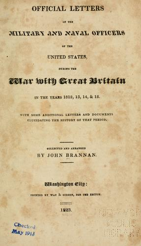 Download Official letters of the military and naval officers of the United States, during the war with Great Britain in the years 1812, 13, 14, & 15