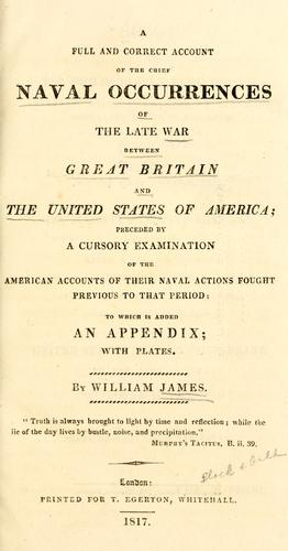 A full and correct account of the chief naval occurrences of the late war between Great Britain and the United States of America