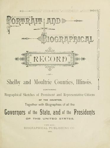 Portrait and biographical record of Shelby and Moultrie counties Illinois by