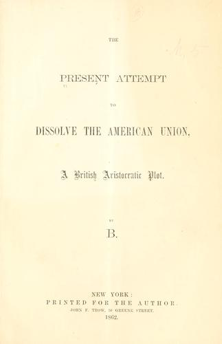 Download The present attempt to dissolve the American union