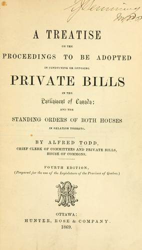 A treatise on the proceedings to be adopted in conducting or opposing private bills in the Parliament of Canada