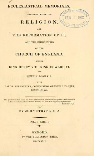 Download Ecclesiastical memorials relating chiefly to religion, and the reformation of it, and the emergencies of the Church of England, under King Henry VIII, King Edward VI, and Queen Mary I