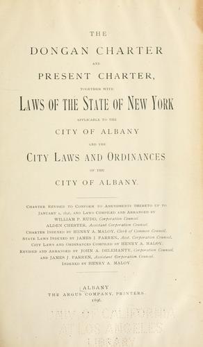 The Dongan charter and present charter, together with laws of the state of New York applicable to the city of Albany, and the city laws and ordinances of the city of Albany …
