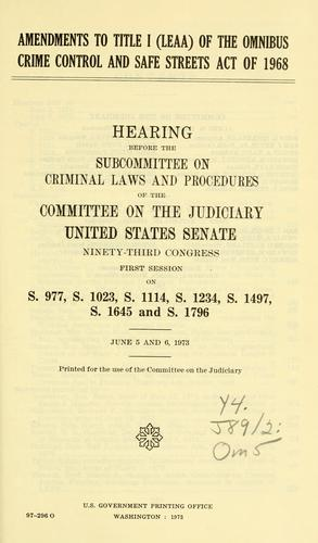 Amendments to title I (LEAA) of the Omnibus crime control and safe streets act of 1968.