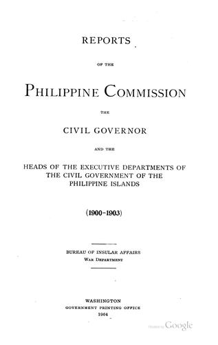 Reports of the Philippine commission, the civil governor and the heads of the executive departments of the civil government of the Philippine Islands (1900-1903)