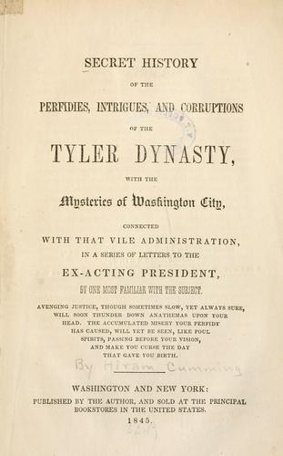 Secret history of the perfidies, intrigues, and corruptions of the Tyler dynasty