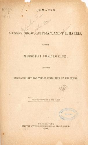 Download Remarks of Messrs. Grow, Quitman, and T.L. Harris, on the Missouri compromise, and the responsibility for the organization of the House.