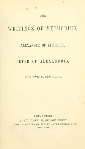 The  writings of Methodius, Alexander of Lycopolis, Peter of Alexandria, and several fragments.