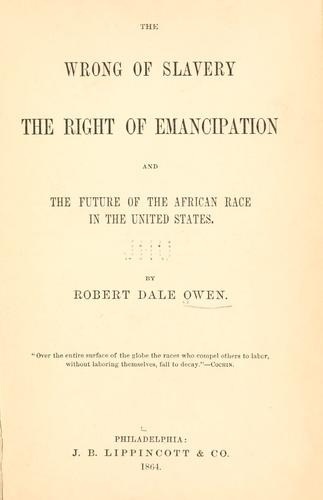 Download The wrong of slavery, the right of emancipation, and the future of the African race in the United States