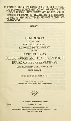Download To examine existing programs under the Public Works and Economic Development Act of 1965 and the Appalachian Regional Development Act of 1965 and to consider proposals to reauthorize the programs as well as new initiatives to promote growth and development