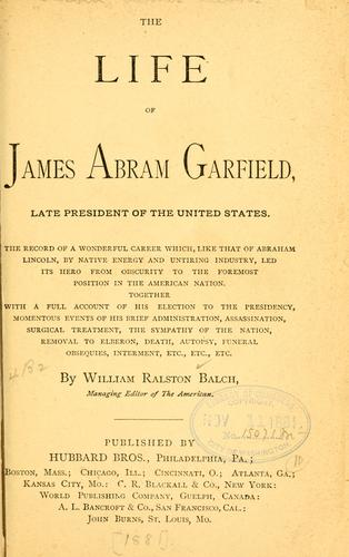 The life of James Abram Garfield, late president of the United States.