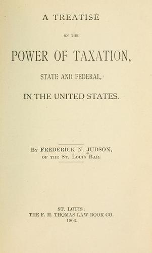 A treatise on the power of taxation, state and federal, in the United States.