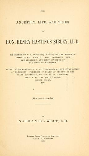 The ancestry, life, and times of Hon. Henry Hastings Sibley