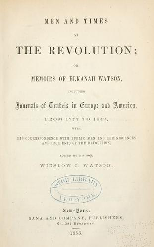 Men and times of the Revolution; or, Memoirs of Elkanah Watson