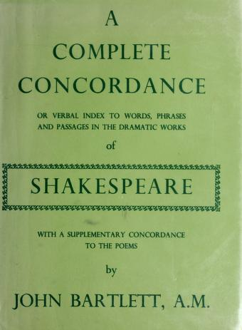 A complete concordance or verbal index to words, phrases and passages in the dramatic works of Shakespeare by Bartlett, John