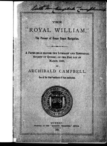 "The "" Royal William"", the pioneer of steam navigation by Archibald Campbell"