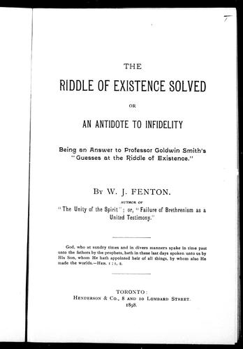 The riddle of existence solved, or, An antidote to infidelity by W. J. Fenton