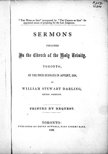 Sermons preached in the Church of the Holy Trinity, Toronto, on the four Sundays in Advent, 1868 by William Stewart Darling