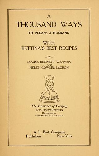 A thousand ways to please a husband with Bettina's best recipes by Louise Bennett Weaver