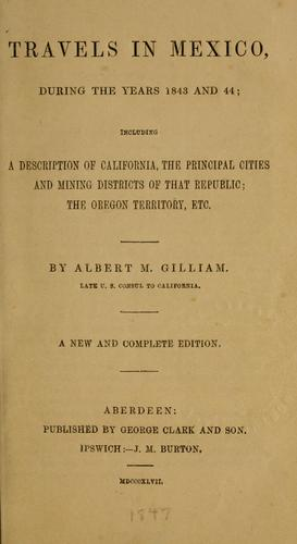 Travels in Mexico, during the years 1843 and 44 by Albert M. Gilliam