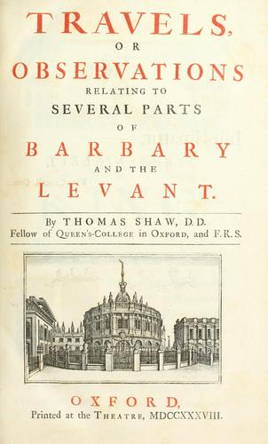 Travels, or Observations relating to several parts of Barbary and the Levant.