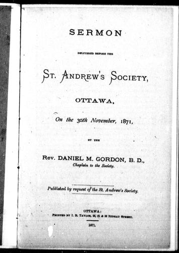 Sermon delivered before the St. Andrew's Society, Ottawa, on the 30th November, 1871 by Daniel M. Gordon
