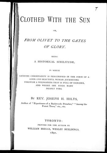 Clothed with the sun, or, From Olivet to the gates of glory by Joseph H. Hilts