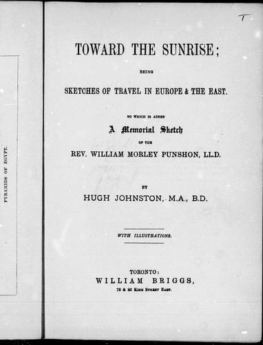 Toward the sunrise, being sketches of travel in Europe & the east by Hugh Johnston