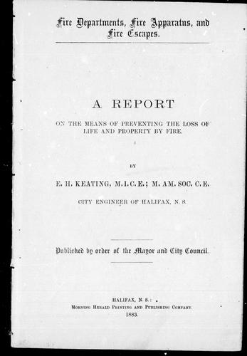 A report on the means of preventing the loss of life and property by fire by Keating, E. H.