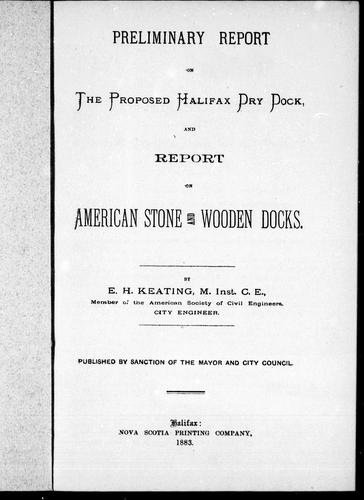 Preliminary report on the proposed Halifax dry dock; and, Report on American stone and wooden docks by Keating, E. H.