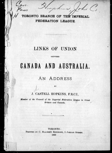 Links of union between Canada and Australia by J. Castell Hopkins