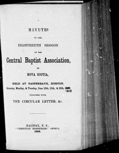 Minutes of the eighteenth session of the Central Baptist Association, of Nova Scotia by Central Baptist Association of Nova Scotia. Session