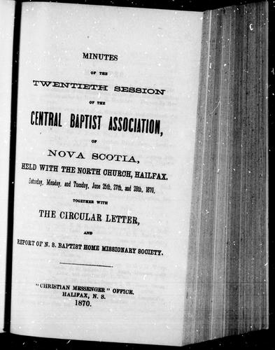 Minutes of the twentieth session of the Central Baptist Association, of Nova Scotia by Central Baptist Association of Nova Scotia. Session