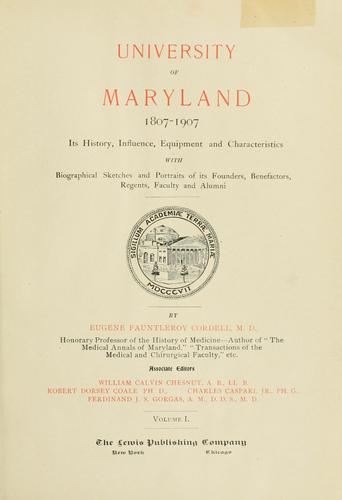 University of Maryland, 1807-1907, its history, influence, equipment and characteristics by Eugene Fauntleroy Cordell