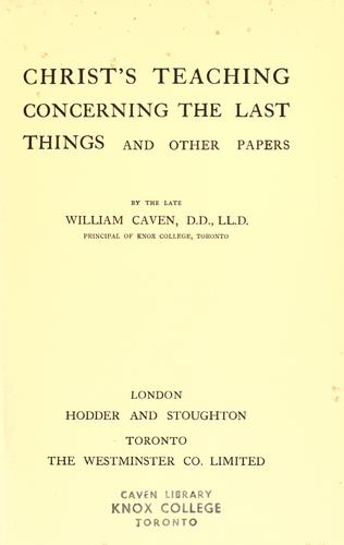 Christ's teaching concerning the last things by William Caven