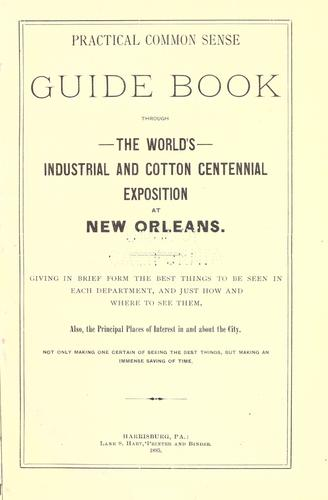 Practical common sense guide book through the World's Industrial and Cotton Centennial Exposition at New Orleans ... by Daniel W. Perkins