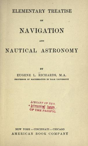 Elementary treatise on navigation and nautical astronomy by Eugene Lamb Richards