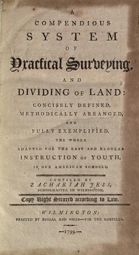 A compendious system of practical surveying and dividing of land by Zachariah Jess