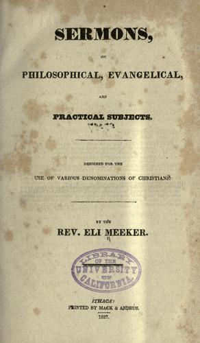 Sermons, on philosophical, evangelical, and practical subjects by Eli Meeker