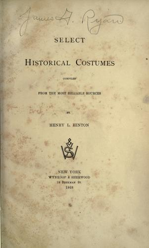 Select historical costumes compiled from the most reliable sources. by Henry L. Hinton